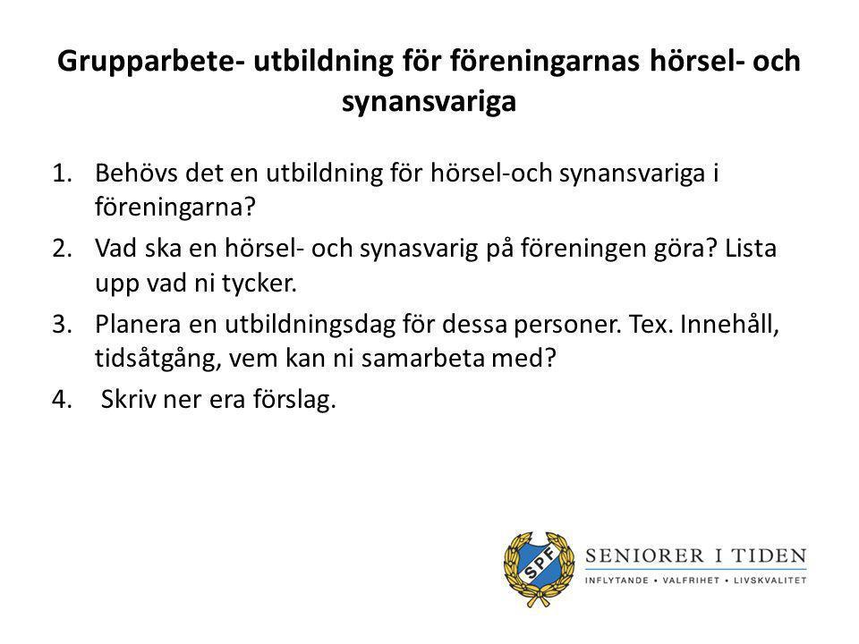 Grupparbete- utbildning för föreningarnas hörsel- och synansvariga 1.Behövs det en utbildning för hörsel-och synansvariga i föreningarna.