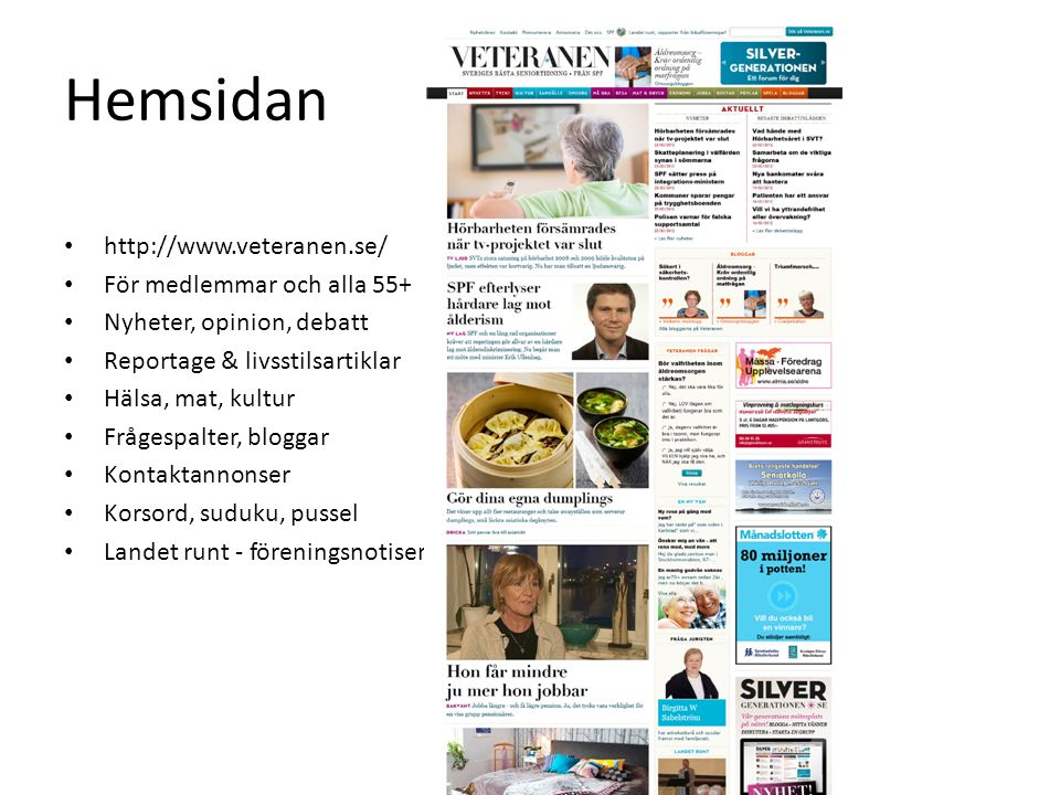 Hemsidan http://www.veteranen.se/ För medlemmar och alla 55+ Nyheter, opinion, debatt Reportage & livsstilsartiklar Hälsa, mat, kultur Frågespalter, b