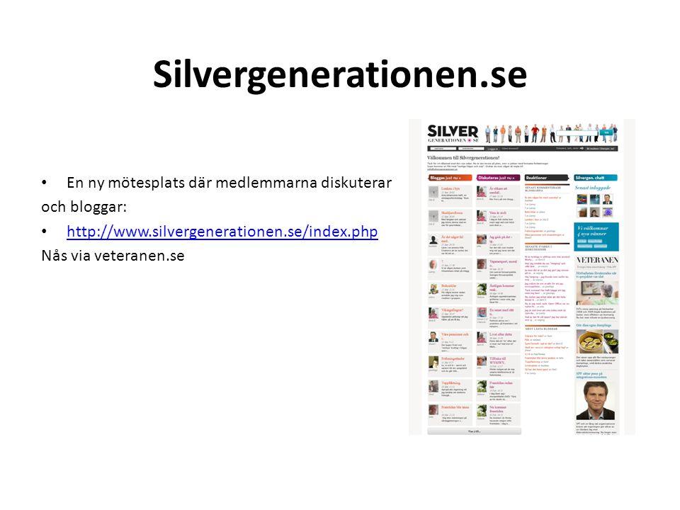 Silvergenerationen.se En ny mötesplats där medlemmarna diskuterar och bloggar: http://www.silvergenerationen.se/index.php Nås via veteranen.se