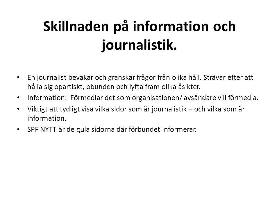 Skillnaden på information och journalistik. En journalist bevakar och granskar frågor från olika håll. Strävar efter att hålla sig opartiskt, obunden
