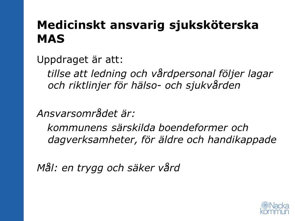 Medicinskt ansvarig sjuksköterska MAS Uppdraget är att: tillse att ledning och vårdpersonal följer lagar och riktlinjer för hälso- och sjukvården Ansvarsområdet är: kommunens särskilda boendeformer och dagverksamheter, för äldre och handikappade Mål: en trygg och säker vård