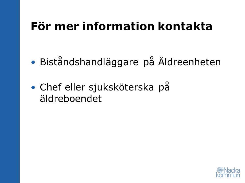 För mer information kontakta Biståndshandläggare på Äldreenheten Chef eller sjuksköterska på äldreboendet