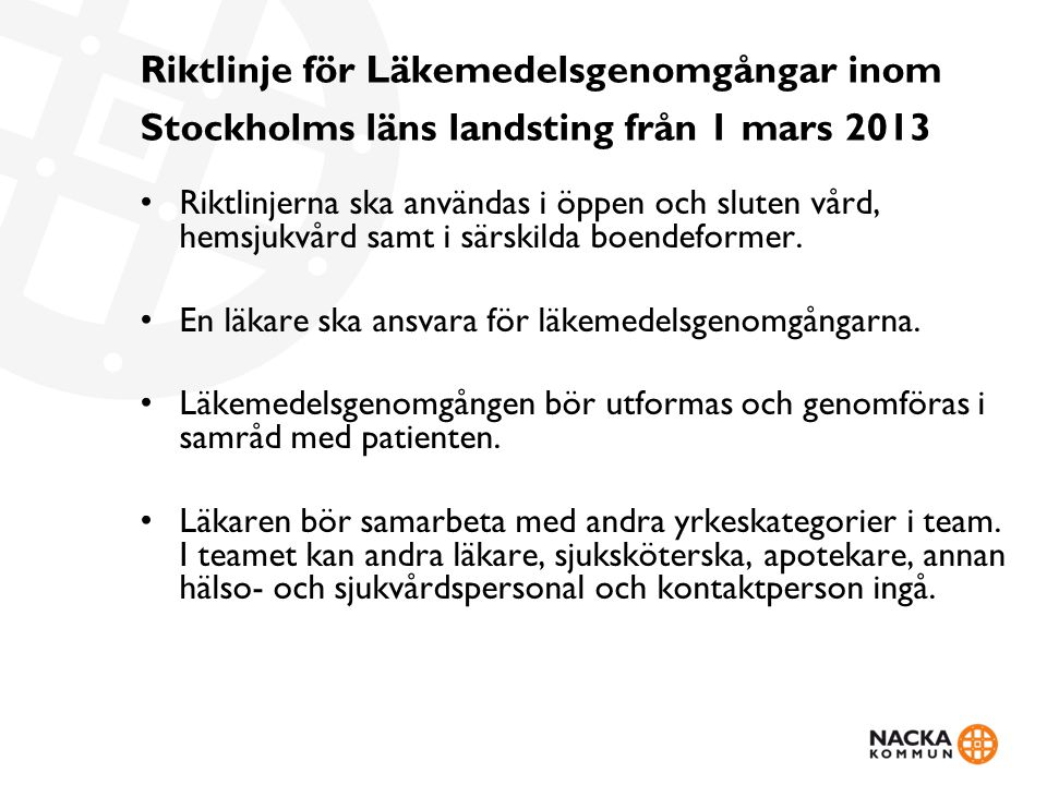 Riktlinje för Läkemedelsgenomgångar inom Stockholms läns landsting från 1 mars 2013 Riktlinjerna ska användas i öppen och sluten vård, hemsjukvård sam