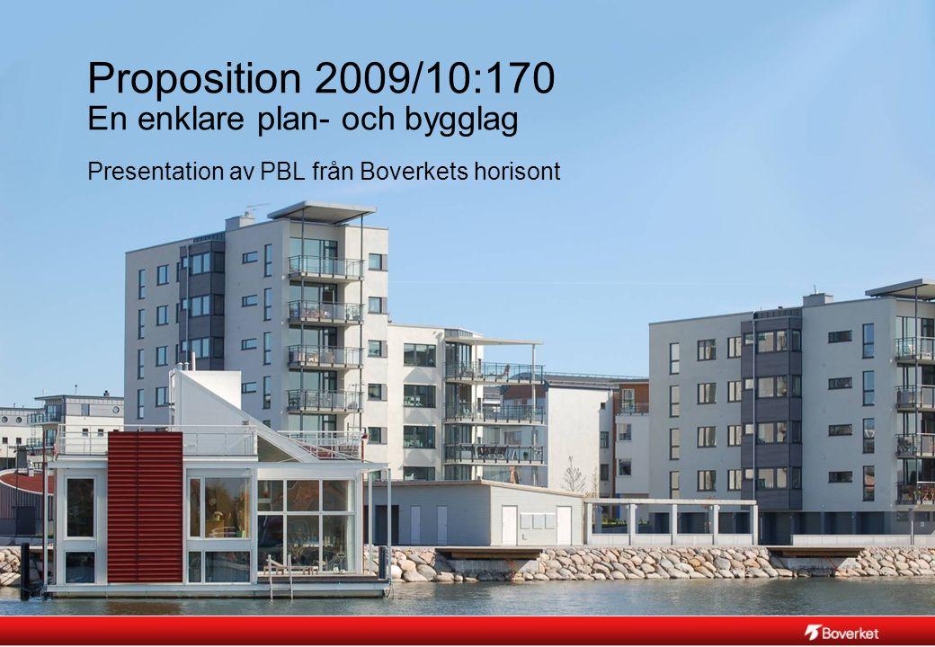 2010-04-15 Prop. 2009/10:170: En enklare plan- och bygglag / 1 Proposition 2009/10:170 En enklare plan- och bygglag Presentation av PBL från Boverkets