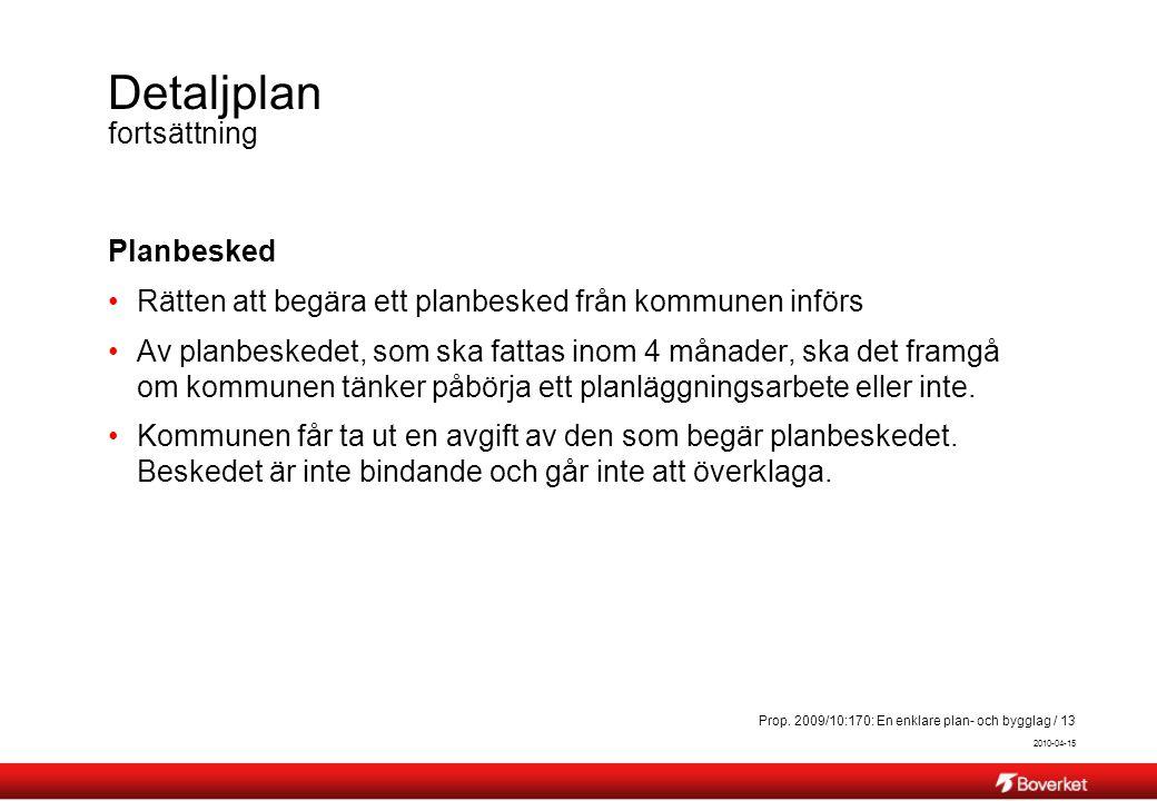 2010-04-15 Prop. 2009/10:170: En enklare plan- och bygglag / 13 Detaljplan fortsättning Planbesked Rätten att begära ett planbesked från kommunen infö