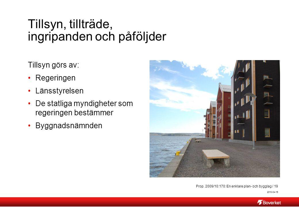 2010-04-15 Prop. 2009/10:170: En enklare plan- och bygglag / 19 Tillsyn, tillträde, ingripanden och påföljder Tillsyn görs av: Regeringen Länsstyrelse