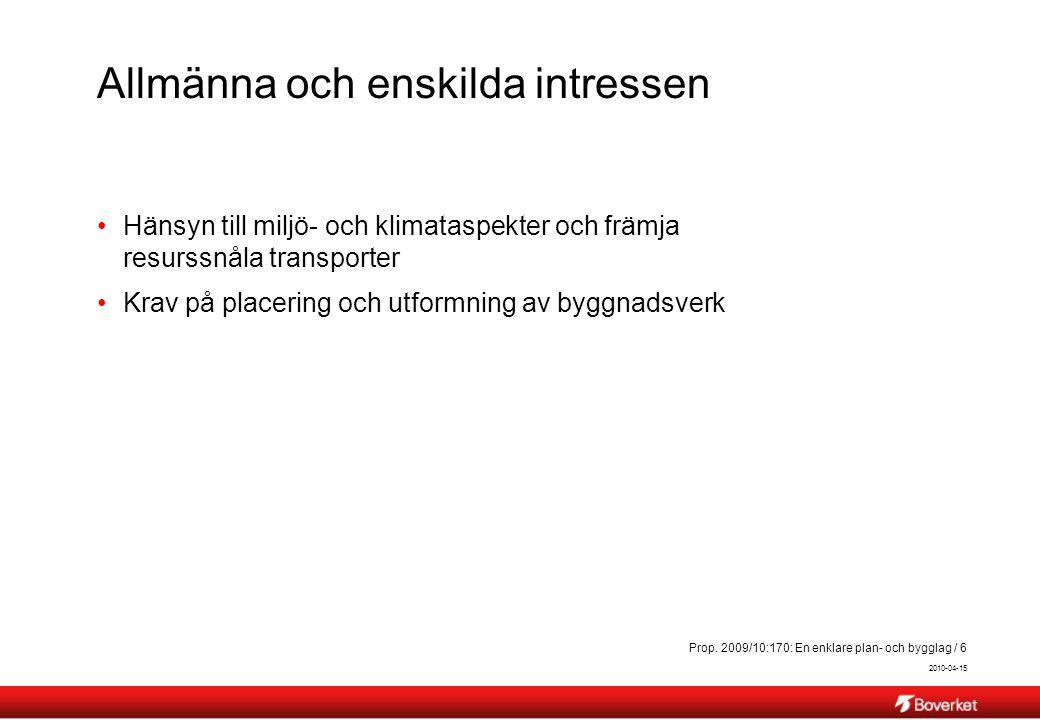 2010-04-15 Prop. 2009/10:170: En enklare plan- och bygglag / 6 Allmänna och enskilda intressen Hänsyn till miljö- och klimataspekter och främja resurs