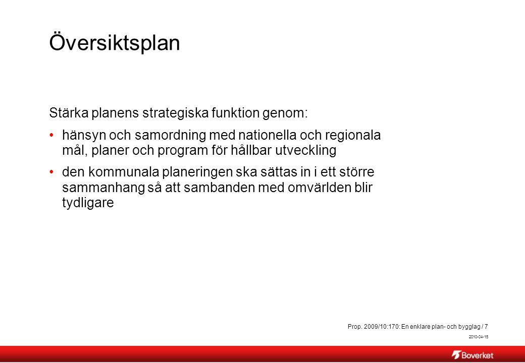 2010-04-15 Prop. 2009/10:170: En enklare plan- och bygglag / 7 Översiktsplan Stärka planens strategiska funktion genom: hänsyn och samordning med nati