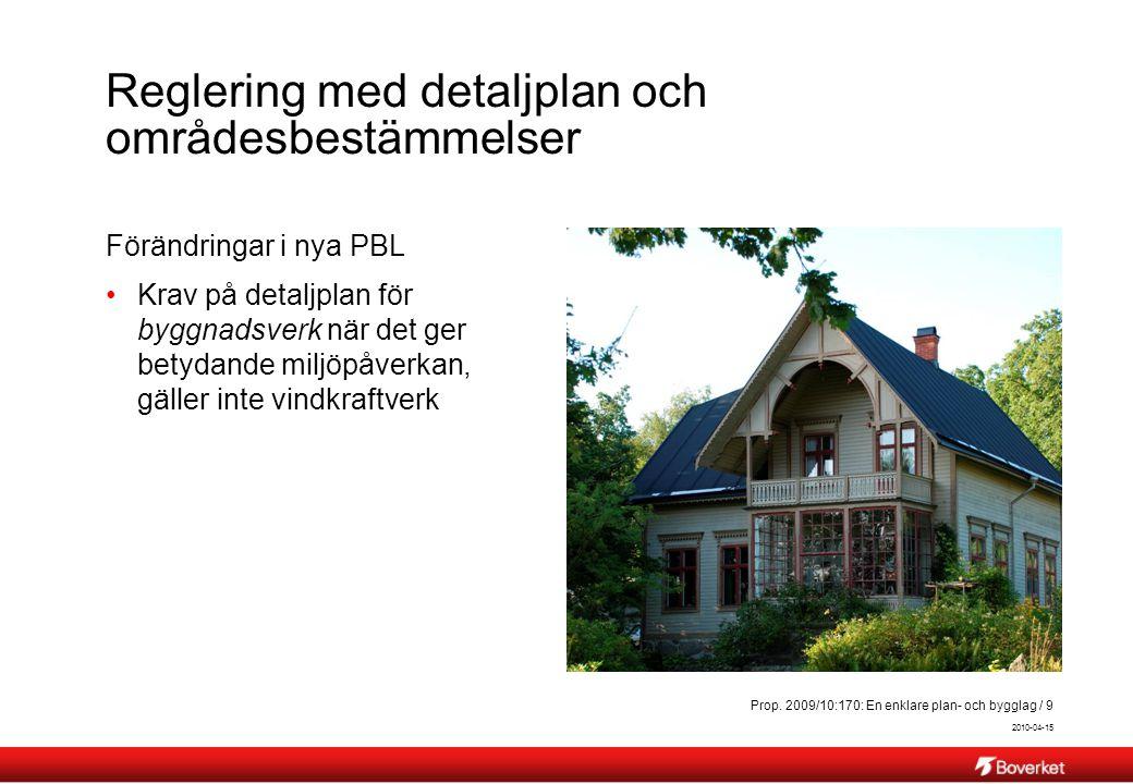 2010-04-15 Prop. 2009/10:170: En enklare plan- och bygglag / 9 Reglering med detaljplan och områdesbestämmelser Förändringar i nya PBL Krav på detaljp