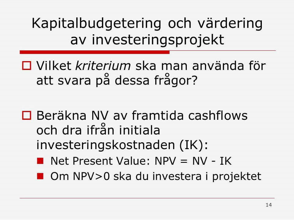 14 Kapitalbudgetering och värdering av investeringsprojekt  Vilket kriterium ska man använda för att svara på dessa frågor.