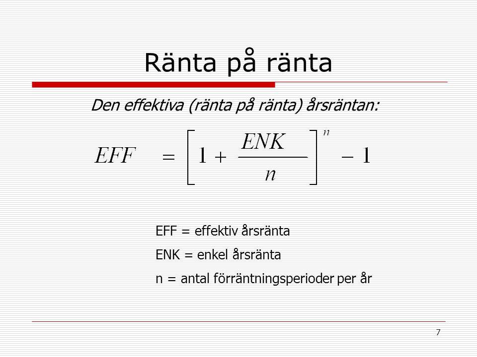 7 Ränta på ränta Den effektiva (ränta på ränta) årsräntan: EFF = effektiv årsränta ENK = enkel årsränta n = antal förräntningsperioder per år