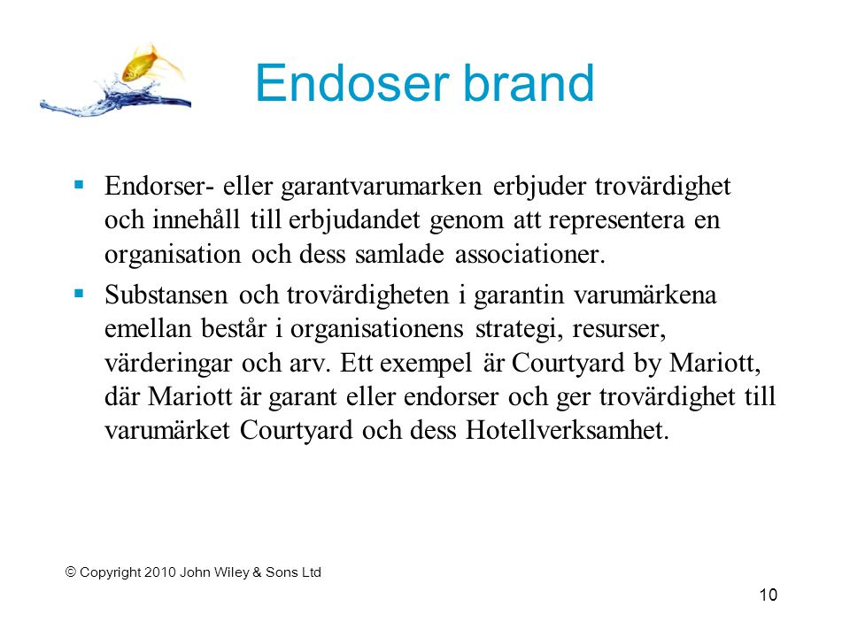Endoser brand  Endorser- eller garantvarumarken erbjuder trovärdighet och innehåll till erbjudandet genom att representera en organisation och dess samlade associationer.