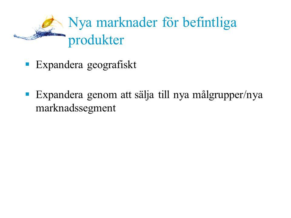 PPT 11-12 Nya marknader för befintliga produkter  Expandera geografiskt  Expandera genom att sälja till nya målgrupper/nya marknadssegment