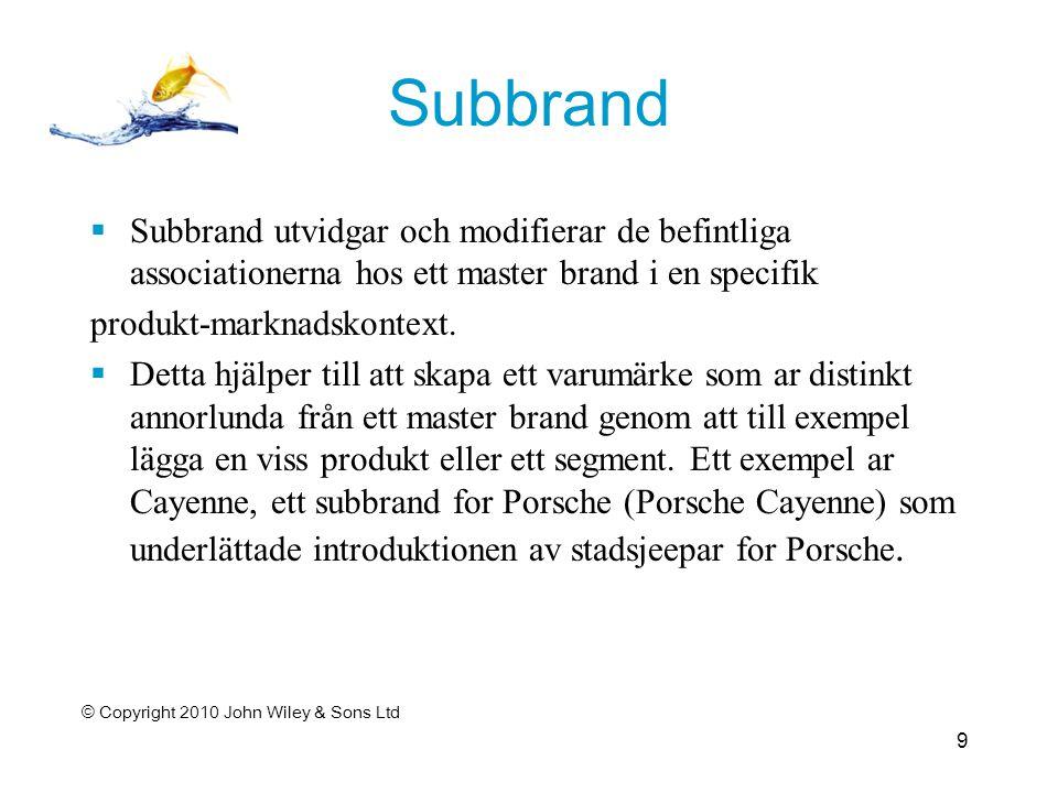 Subbrand  Subbrand utvidgar och modifierar de befintliga associationerna hos ett master brand i en specifik produkt-marknadskontext.