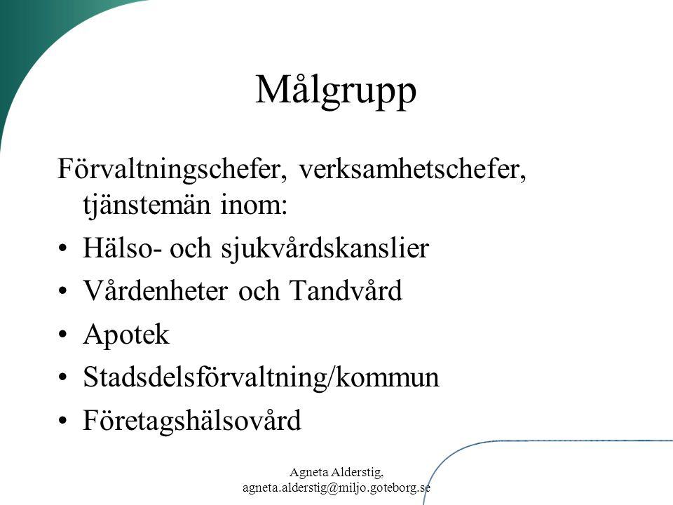 Agneta Alderstig, agneta.alderstig@miljo.goteborg.se Målgrupp Förvaltningschefer, verksamhetschefer, tjänstemän inom: Hälso- och sjukvårdskanslier Vår