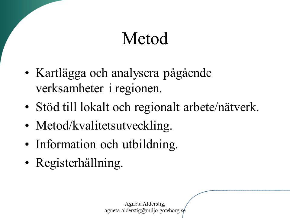 Agneta Alderstig, agneta.alderstig@miljo.goteborg.se Metod Kartlägga och analysera pågående verksamheter i regionen. Stöd till lokalt och regionalt ar