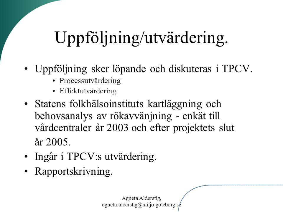 Agneta Alderstig, agneta.alderstig@miljo.goteborg.se Uppföljning/utvärdering. Uppföljning sker löpande och diskuteras i TPCV. Processutvärdering Effek