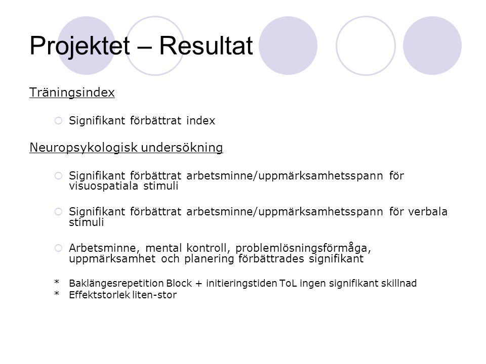Projektet – Resultat Träningsindex  Signifikant förbättrat index Neuropsykologisk undersökning  Signifikant förbättrat arbetsminne/uppmärksamhetsspa