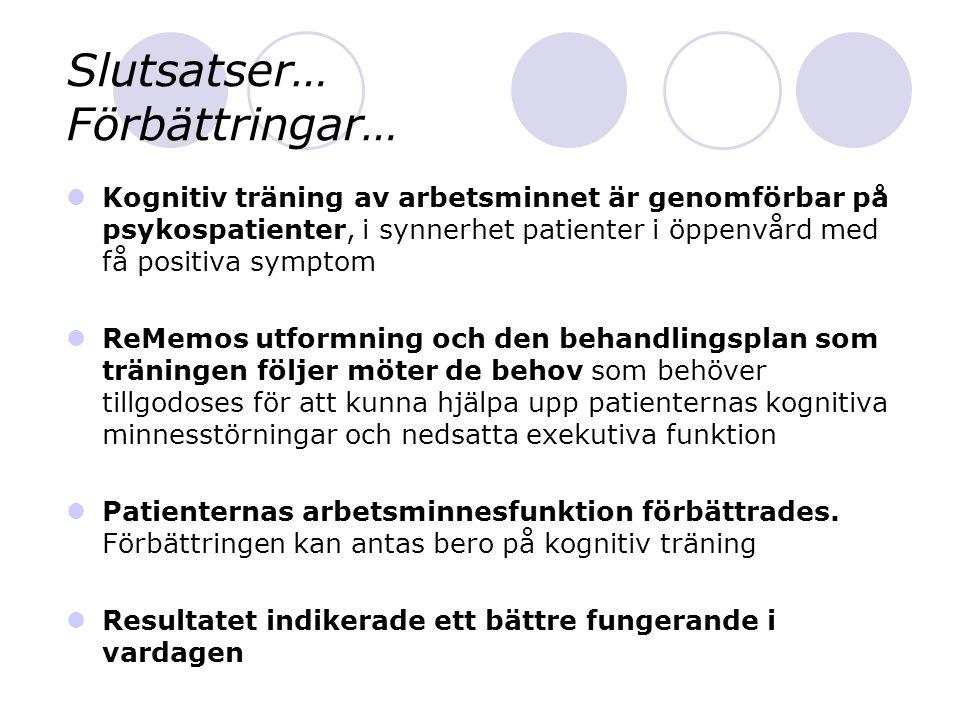 Slutsatser… Förbättringar… Kognitiv träning av arbetsminnet är genomförbar på psykospatienter, i synnerhet patienter i öppenvård med få positiva sympt