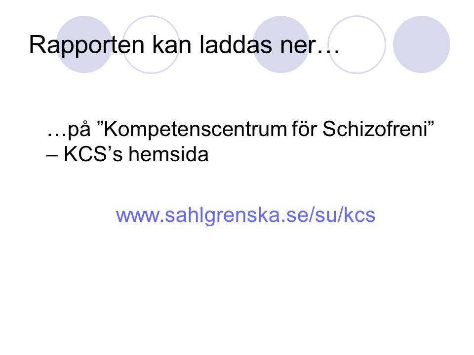 """Rapporten kan laddas ner… …på """"Kompetenscentrum för Schizofreni"""" – KCS's hemsida www.sahlgrenska.se/su/kcs"""