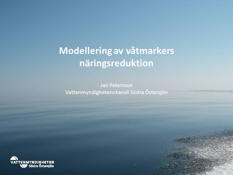 Modellering av våtmarkers näringsreduktion Jan Petersson Vattenmyndighetens kansli Södra Östersjön