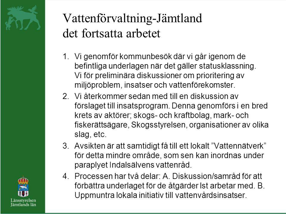 Vattenförvaltning-Jämtland det fortsatta arbetet 1.Vi genomför kommunbesök där vi går igenom de befintliga underlagen när det gäller statusklassning.