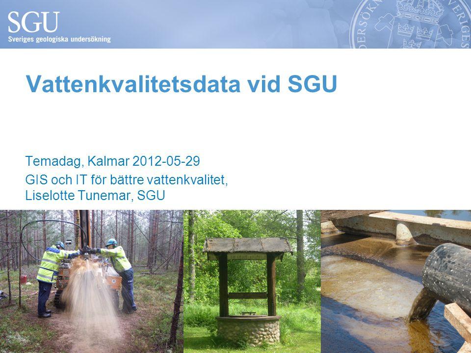 Vattenkvalitetsdata vid SGU Temadag, Kalmar 2012-05-29 GIS och IT för bättre vattenkvalitet, Liselotte Tunemar, SGU