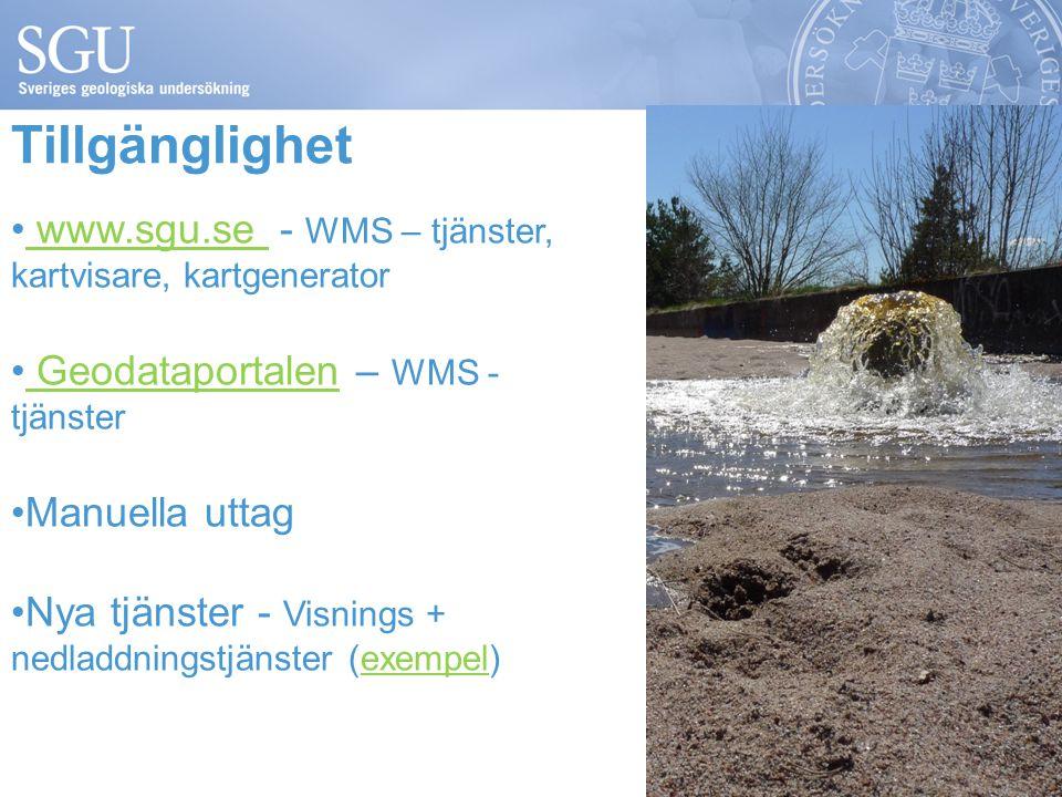 Tillgänglighet www.sgu.se - WMS – tjänster, kartvisare, kartgenerator www.sgu.se Geodataportalen – WMS - tjänster Geodataportalen Manuella uttag Nya tjänster - Visnings + nedladdningstjänster (exempel)exempel