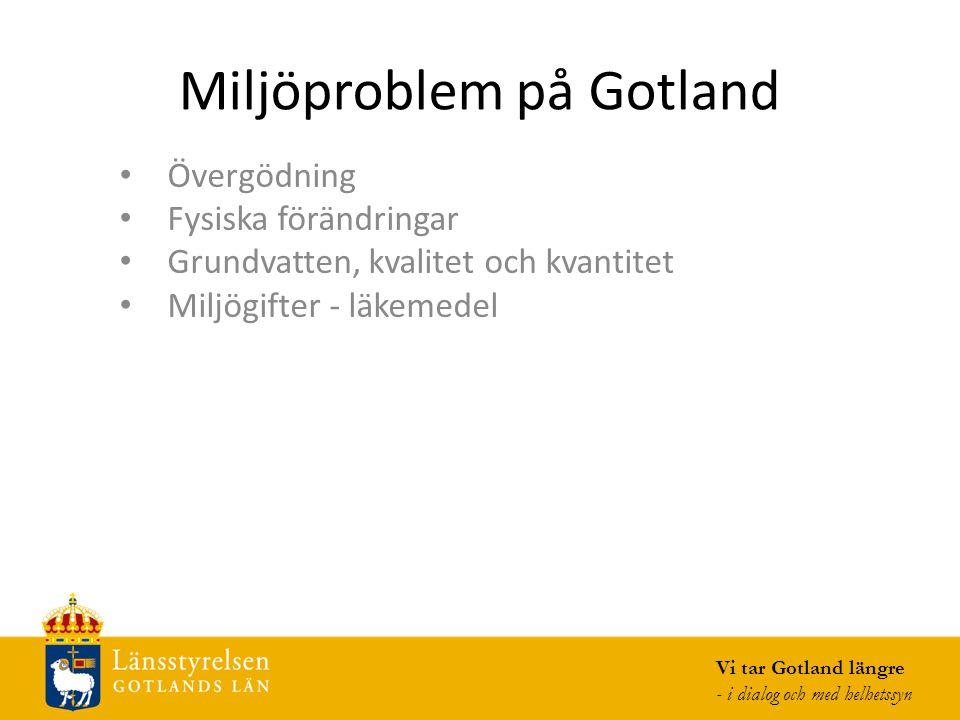Miljöproblem på Gotland Övergödning Fysiska förändringar Grundvatten, kvalitet och kvantitet Miljögifter - läkemedel Vi tar Gotland längre - i dialog och med helhetssyn