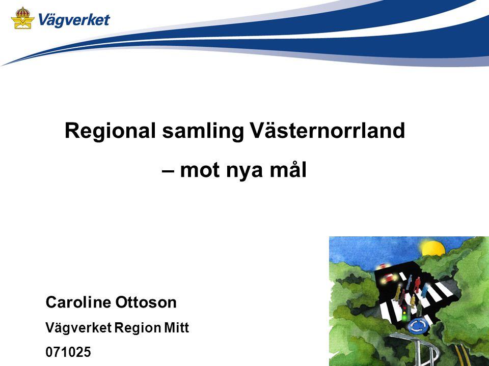 Regional samling Västernorrland – mot nya mål Caroline Ottoson Vägverket Region Mitt 071025