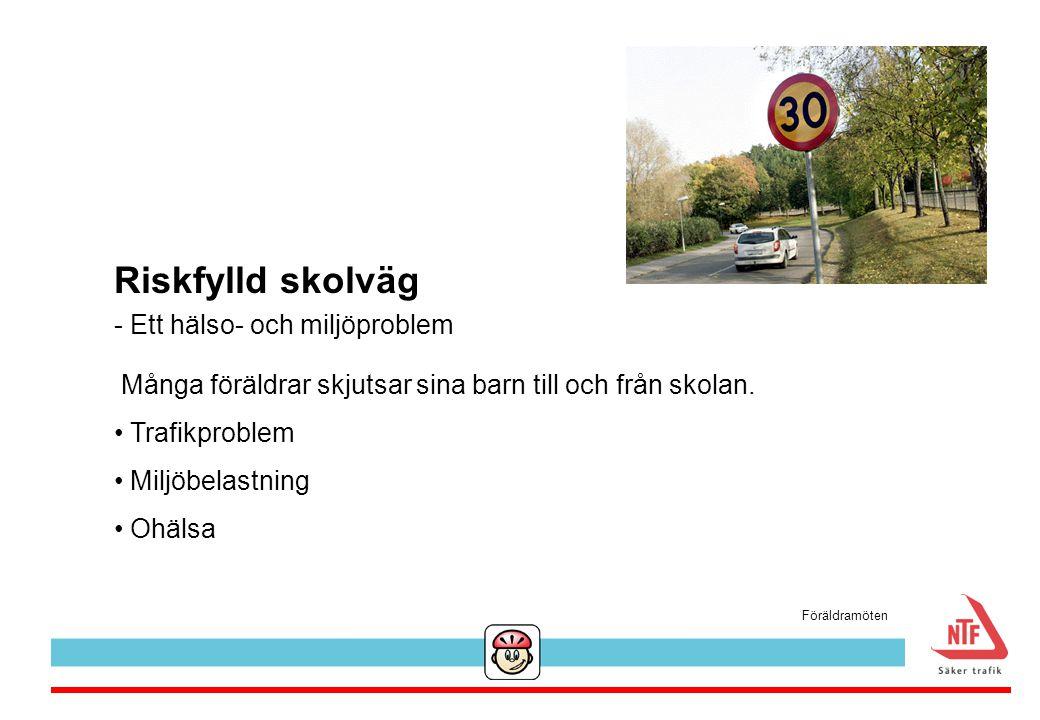 Många föräldrar skjutsar sina barn till och från skolan. Trafikproblem Miljöbelastning Ohälsa Riskfylld skolväg - Ett hälso- och miljöproblem Föräldra