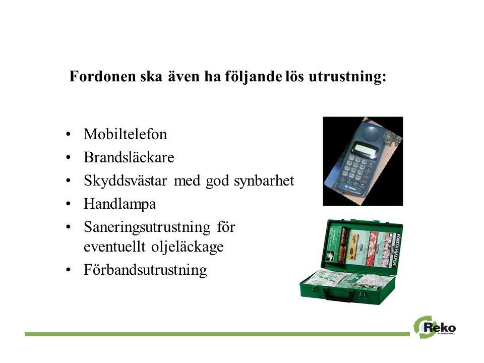 Fordonen ska även ha följande lös utrustning: Mobiltelefon Brandsläckare Skyddsvästar med god synbarhet Handlampa Saneringsutrustning för eventuellt oljeläckage Förbandsutrustning