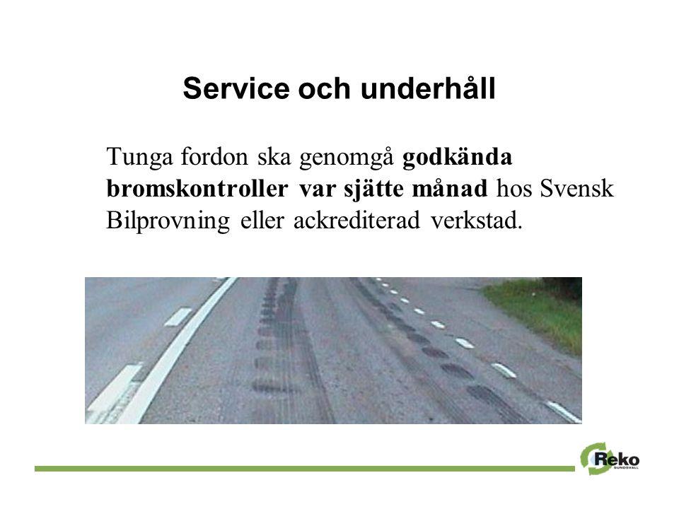 Service och underhåll Tunga fordon ska genomgå godkända bromskontroller var sjätte månad hos Svensk Bilprovning eller ackrediterad verkstad.