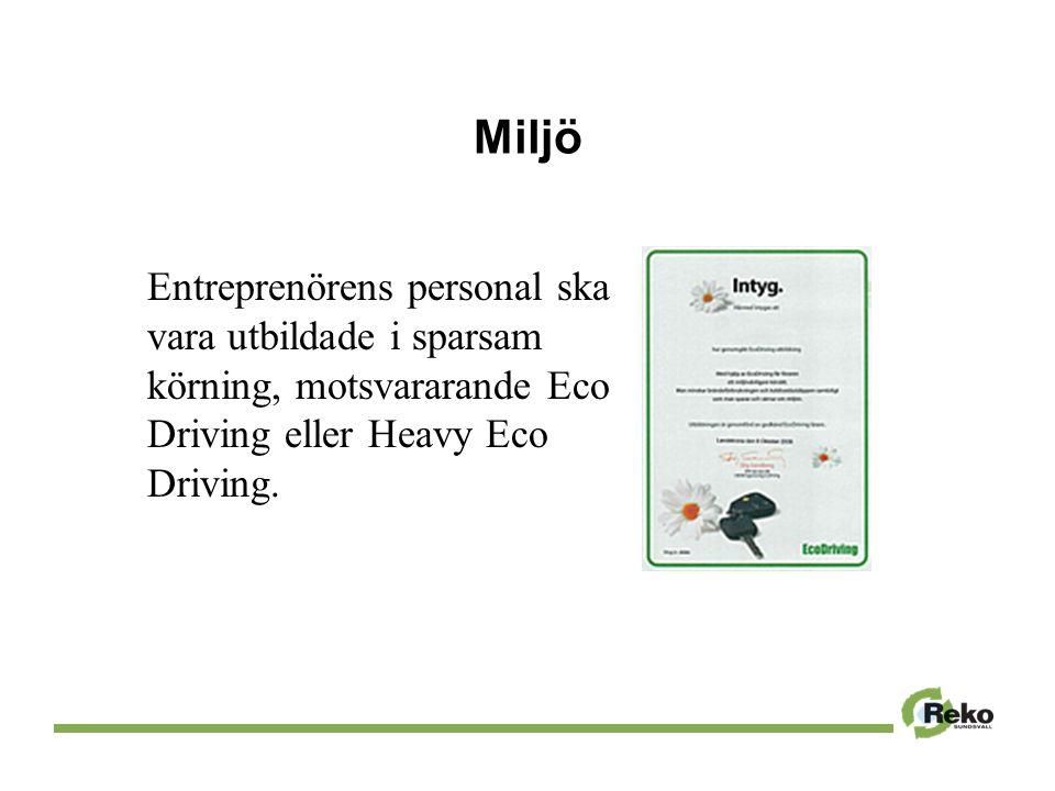 Miljö Entreprenörens personal ska vara utbildade i sparsam körning, motsvararande Eco Driving eller Heavy Eco Driving.