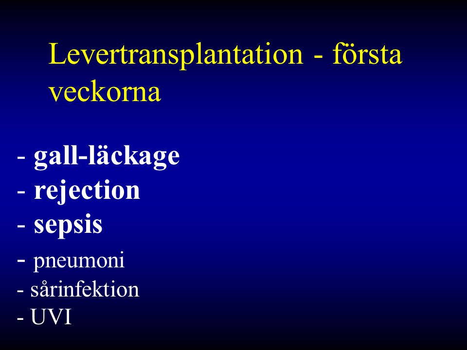 Levertransplantation - första veckorna - gall-läckage - rejection - sepsis - pneumoni - sårinfektion - UVI