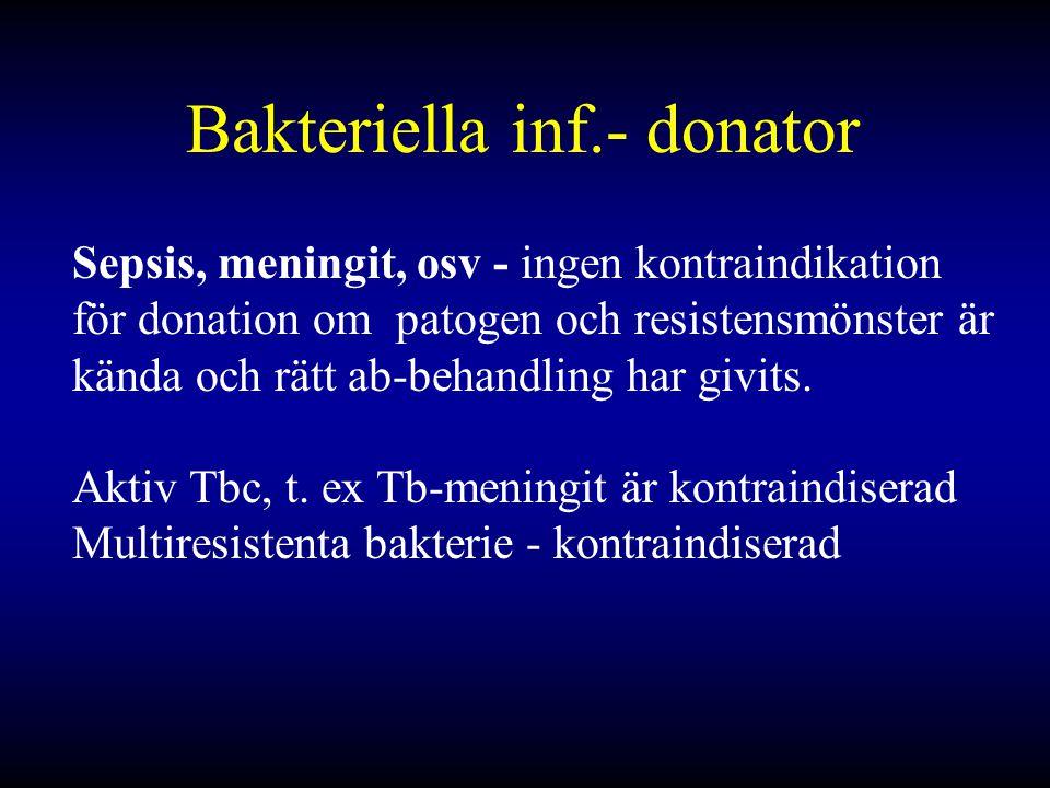 Bakteriella inf.- donator Sepsis, meningit, osv - ingen kontraindikation för donation om patogen och resistensmönster är kända och rätt ab-behandling har givits.