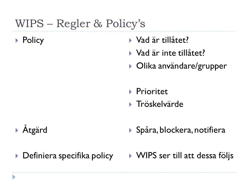 WIPS – Regler & Policy's  Policy  Åtgärd  Definiera specifika policy  Vad är tillåtet.