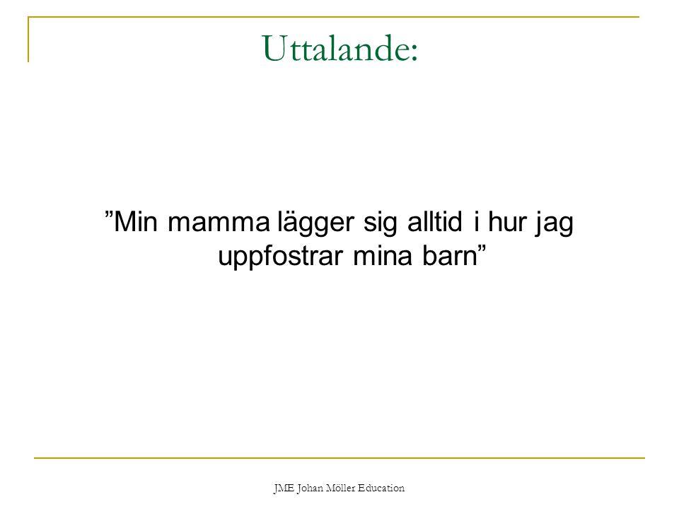 """JME Johan Möller Education Uttalande: """"Min mamma lägger sig alltid i hur jag uppfostrar mina barn"""""""