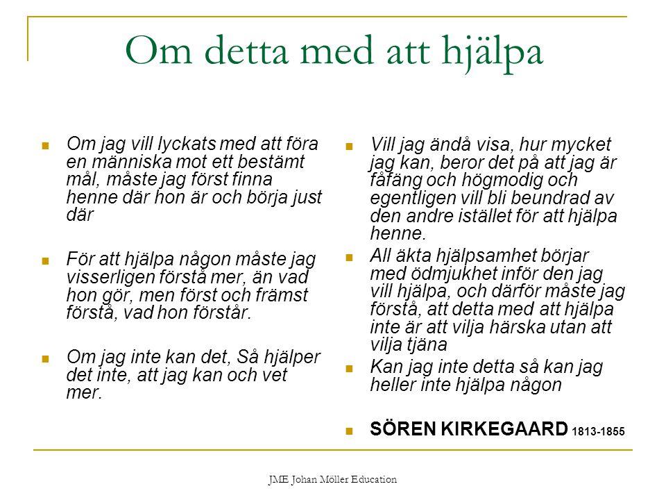 JME Johan Möller Education Om detta med att hjälpa Om jag vill lyckats med att föra en människa mot ett bestämt mål, måste jag först finna henne där h