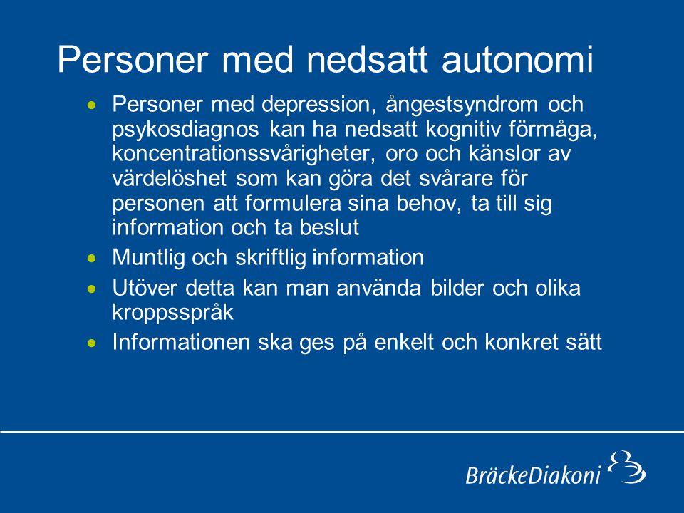 Personer med nedsatt autonomi  Personer med depression, ångestsyndrom och psykosdiagnos kan ha nedsatt kognitiv förmåga, koncentrationssvårigheter, o