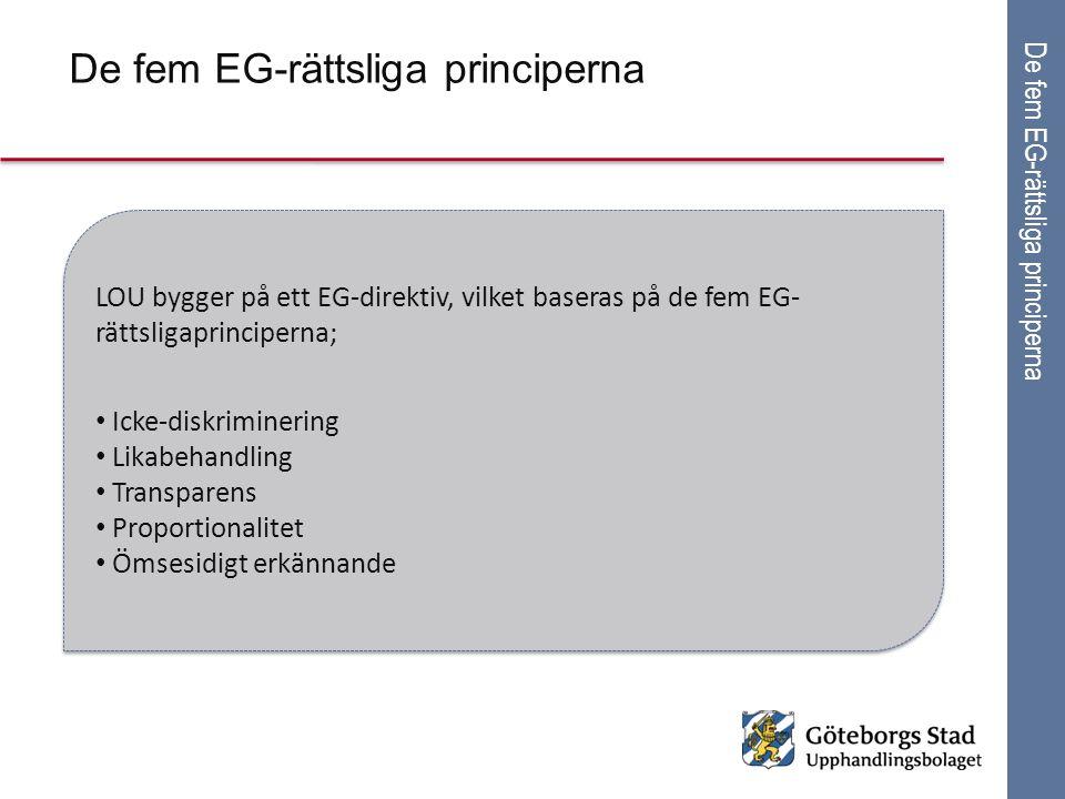 De fem EG-rättsliga principerna LOU bygger på ett EG-direktiv, vilket baseras på de fem EG- rättsligaprinciperna; Icke-diskriminering Likabehandling T