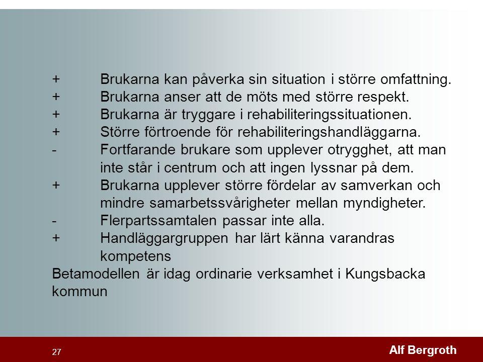 Alf Bergroth 27 +Brukarna kan påverka sin situation i större omfattning. +Brukarna anser att de möts med större respekt. +Brukarna är tryggare i rehab