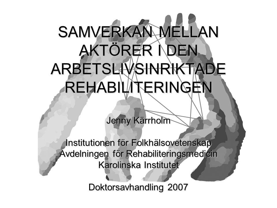SAMVERKAN MELLAN AKTÖRER I DEN ARBETSLIVSINRIKTADE REHABILITERINGEN Jenny Kärrholm Institutionen för Folkhälsovetenskap Avdelningen för Rehabilitering