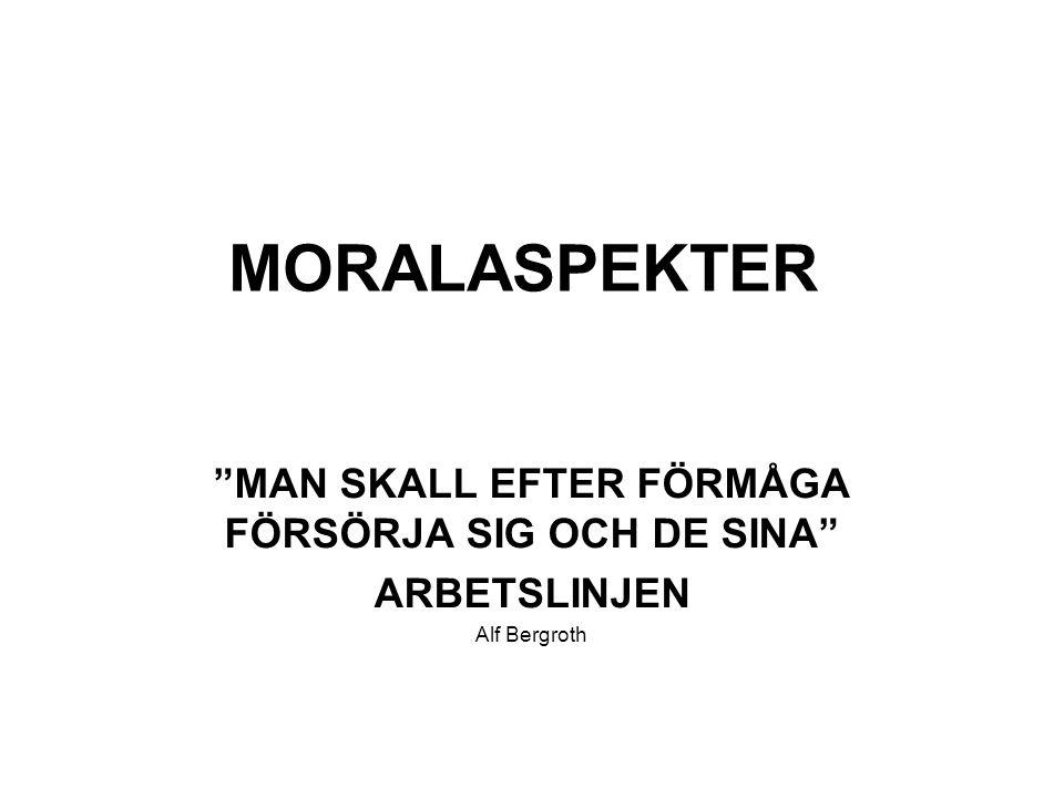 """MORALASPEKTER """"MAN SKALL EFTER FÖRMÅGA FÖRSÖRJA SIG OCH DE SINA"""" ARBETSLINJEN Alf Bergroth"""