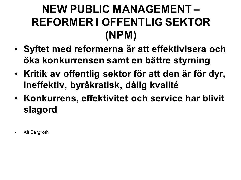 NEW PUBLIC MANAGEMENT – REFORMER I OFFENTLIG SEKTOR (NPM) Syftet med reformerna är att effektivisera och öka konkurrensen samt en bättre styrning Kritik av offentlig sektor för att den är för dyr, ineffektiv, byråkratisk, dålig kvalité Konkurrens, effektivitet och service har blivit slagord Alf Bergroth