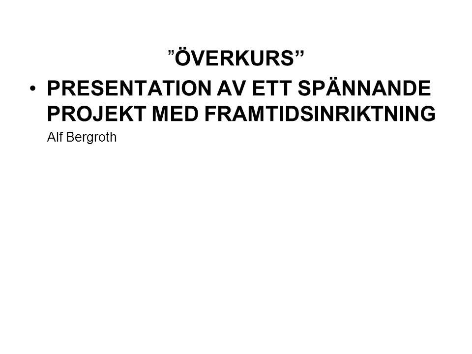 ÖVERKURS PRESENTATION AV ETT SPÄNNANDE PROJEKT MED FRAMTIDSINRIKTNING Alf Bergroth