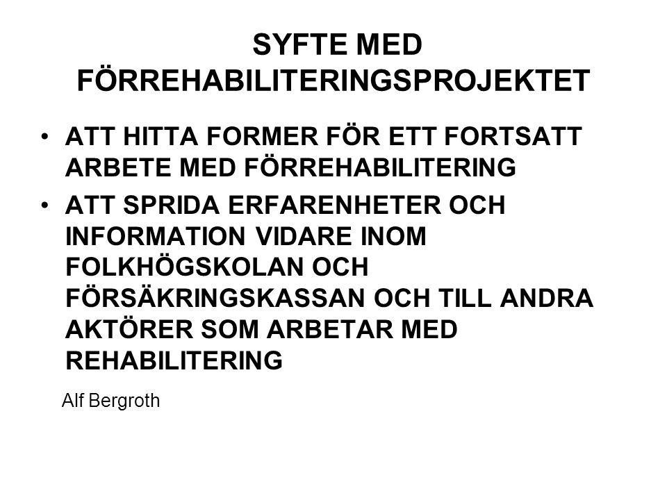 SYFTE MED FÖRREHABILITERINGSPROJEKTET ATT HITTA FORMER FÖR ETT FORTSATT ARBETE MED FÖRREHABILITERING ATT SPRIDA ERFARENHETER OCH INFORMATION VIDARE INOM FOLKHÖGSKOLAN OCH FÖRSÄKRINGSKASSAN OCH TILL ANDRA AKTÖRER SOM ARBETAR MED REHABILITERING Alf Bergroth