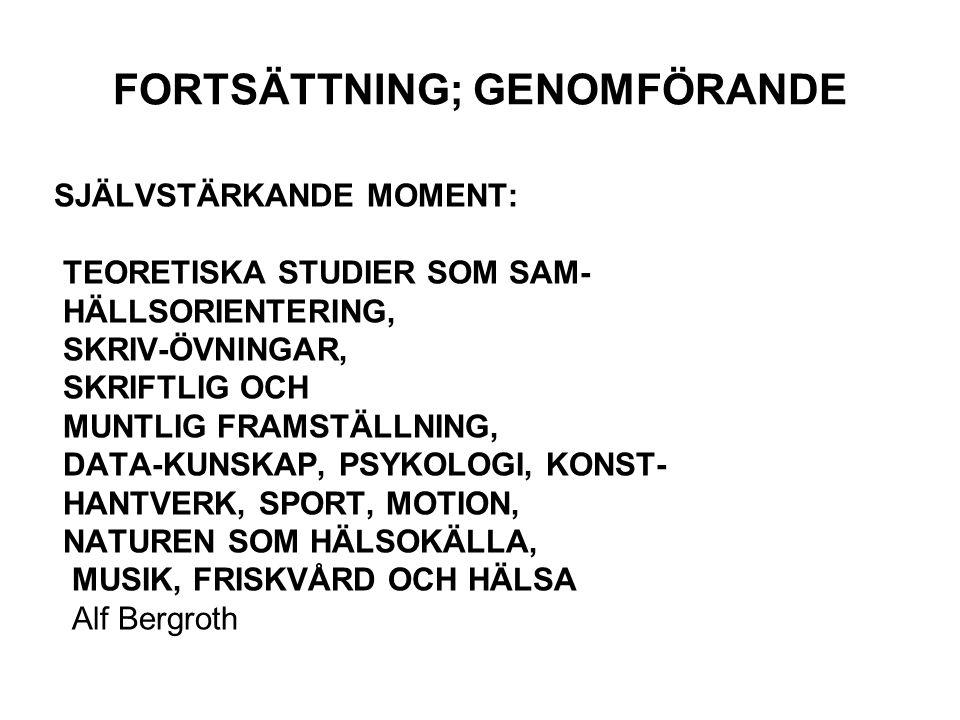 FORTSÄTTNING; GENOMFÖRANDE SJÄLVSTÄRKANDE MOMENT: TEORETISKA STUDIER SOM SAM- HÄLLSORIENTERING, SKRIV-ÖVNINGAR, SKRIFTLIG OCH MUNTLIG FRAMSTÄLLNING, DATA-KUNSKAP, PSYKOLOGI, KONST- HANTVERK, SPORT, MOTION, NATUREN SOM HÄLSOKÄLLA, MUSIK, FRISKVÅRD OCH HÄLSA Alf Bergroth