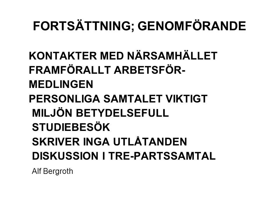FORTSÄTTNING; GENOMFÖRANDE KONTAKTER MED NÄRSAMHÄLLET FRAMFÖRALLT ARBETSFÖR- MEDLINGEN PERSONLIGA SAMTALET VIKTIGT MILJÖN BETYDELSEFULL STUDIEBESÖK SKRIVER INGA UTLÅTANDEN DISKUSSION I TRE-PARTSSAMTAL Alf Bergroth
