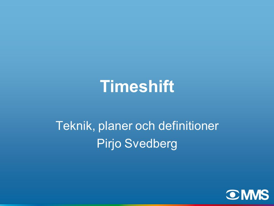 Timeshift Teknik, planer och definitioner Pirjo Svedberg